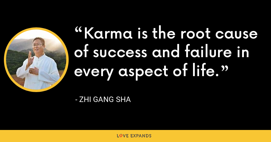 Karma is the root cause of success and failure in every aspect of life. - Zhi Gang Sha
