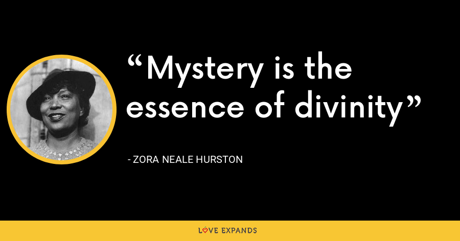 Mystery is the essence of divinity - Zora Neale Hurston